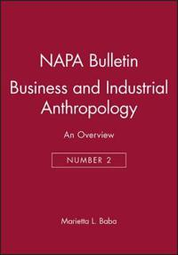 Business and Industrial Anthropology: An Overview