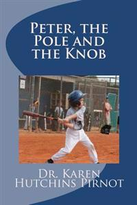 Peter, the Pole and the Knob: An Ordinary Kids Book