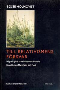Till relativismens försvar : några kapitel ur relativismens historia : Boas, Becker, Mannheim och Fleck