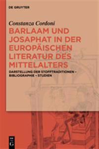 Barlaam Und Josaphat in Der Europäischen Literatur Des Mittelalters: Darstellung Der Stofftraditionen - Bibliographie - Studien