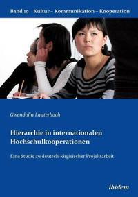 Hierarchie in Internationalen Hochschulkooperationen. Eine Studie Zu Deutsch-Kirgisischer Projektarbeit
