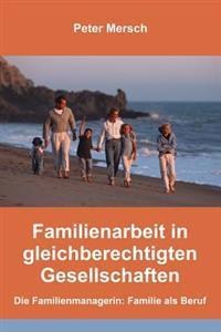 Familienarbeit in Gleichberechtigten Gesellschaften: Die Familienmanagerin: Familie ALS Beruf