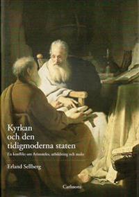 Kyrkan och den tidigmoderna staten : en konflikt om Aristoteles, utbildning och makt