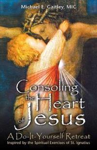 Consoling the Heart of Jesus: A Do-It-Yourself Retreat