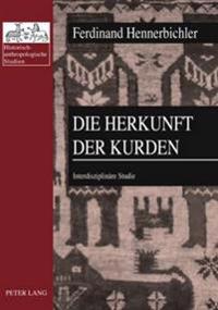 Die Herkunft Der Kurden: Interdisziplinaere Studie