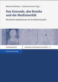 Das Gesunde, das Kranke Und die Medizinethik: Moralische Implikationen Des Krankheitsbegriffs