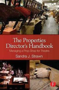 The Properties Director's Handbook: Managing a Prop Shop for Theatre