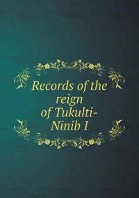 Records of the Reign of Tukulti-Ninib I