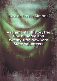 A Regimental Historythe One Hundred and Twenty-Fifth New York State Volunteers
