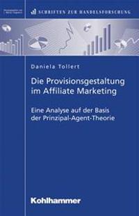 Die Provisionsgestaltung Im Affiliate Marketing: Eine Analyse Auf Der Basis Der Prinzipal-Agent-Theorie