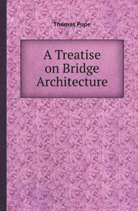 A Treatise on Bridge Architecture