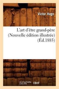 L'Art d'�tre Grand-P�re (Nouvelle �dition Illustr�e) (�d.1885)