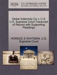 Globe Indemnity Co V. U S U.S. Supreme Court Transcript of Record with Supporting Pleadings