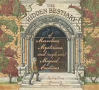 The Hidden Bestiary of Marvelous, Mysterious, and Maybe Even Magical Creatures