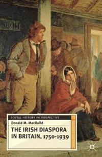 The Irish Diaspora in Britain, 1750-1939
