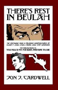 There's Rest in Beulah: The Continuing Saga & Delicious Misadventures of Wilmer P. Cohen: Citizen, Cyborg, Comic Strip Superhero