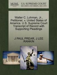 Walter C. Lohman, JR., Petitioner, V. United States of America. U.S. Supreme Court Transcript of Record with Supporting Pleadings