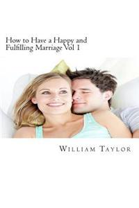 How to Have a Happy and Fulfilling Marriage Vol 1: A 31 Day Marriage Help Program