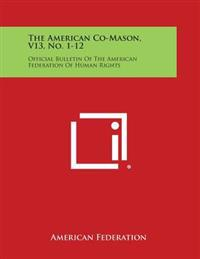 The American Co-Mason, V13, No. 1-12: Official Bulletin of the American Federation of Human Rights