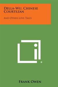 Della-Wu, Chinese Courtezan: And Other Love Tales
