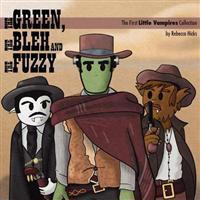 The Green, the Bleh and the Fuzzy: The First Little Vampires Collection