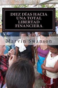 Diez Dias Hacia Una Total Libertad Financiera: No Es Acerca de Dinero
