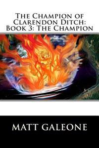 The Champion of Clarendon Ditch: Book 3: The Champion