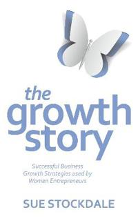 The Growth Story - Successful Business Growth Strategies Used by Women Entrepreneurs