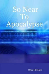So Near to Apocalypse