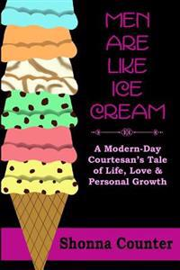 Men Are Like Ice Cream: A Modern-Day Courtesan's Tale of Life, Love and Personal Growth