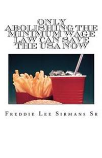 Only Abolishing the Minimum Wage Law Can Save the USA Now