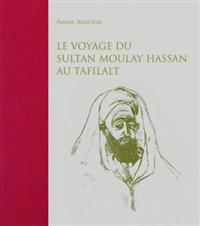 Le Voyage Du Sultan Moulay Hassan Au Tafilalt