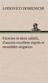 Facecies Et Motz Subtilz, D'Aucuns Excellens Esprits Et Tresnobles Seigneurs