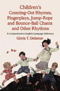 Children's Counting-out Rhymes, Fingerplays, Jump-rope and Bounce-ball Chants and Other Rhythms