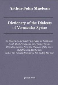 Dictionary of the Dialects of Vernacular Syriac, As Spoken by the Eastern Syrians, of Kurdistan, North-west Persia and the Plain of Mosul, With