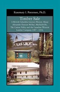 Timber Sale: A British Columbia Literary History about Alexander Duncan McRae, Maillardville, the Comox Valley and the Canadian Wes