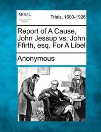 Report of a Cause, John Jessup vs. John Ffirth, Esq. for a Libel