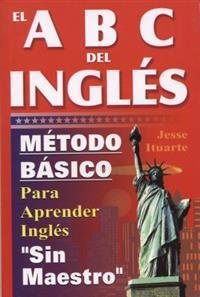 El ABC del Inglaes: Maetodo Baasico Para Aprender Inglaes Sin Maestro