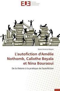L'Autofiction D'Amelie Nothomb, Calixthe Beyala Et Nina Bouraoui