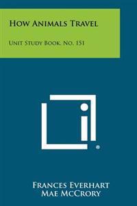 How Animals Travel: Unit Study Book, No. 151