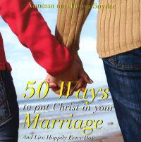 50 Ways to Put Christ in Your Marriage