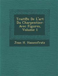 Trait¿e De L'art Du Charpentier: Avec Figures, Volume 1