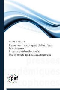 Repenser La Comp�titivit� Dans Les R�seaux Interorganisationnels