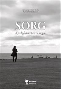 Sorg; kjærlighetens pris er sorgen - Hans-Jørgen Wallin Weihe, Marie Smith-Solbakken pdf epub