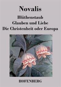 Bluthenstaub / Glauben Und Liebe / Die Christenheit Oder Europa