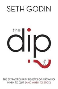 Dip - the extraordinary benefits of knowing when to quit (and when to stick