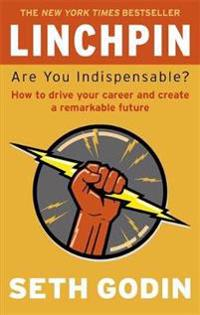 Linchpin - are you indispensable? how to drive your career and create a rem