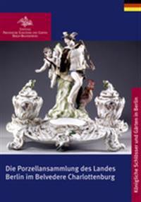 Die Porzellansammlung des Landes Berlin im Belvedere Charlottenburg