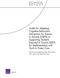 Toolkit for Adapting Cognitive Behavioral Intervention for Trauma in Schools Cbits or Supporting Students Exposed to Trauma Sset for Implementation With Youth in Foster Care