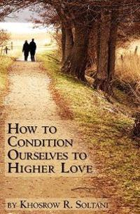 How to Condition Ourselves to Higher Love